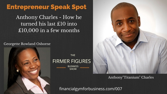 FFS007: Anthony Charles – From his last £10 to £10,000 in a few months