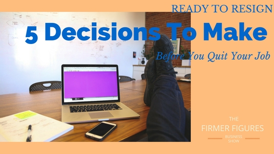 FFS005:Ready to Resign – 5 Decisions You Need to Make Before You Quit Your Job