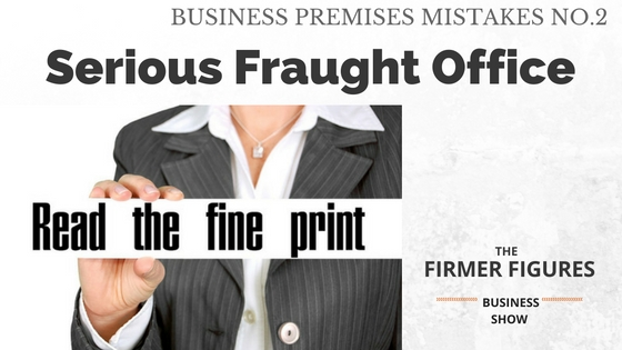 FFS015:Serious Fraught Office – My Business Premises Mistakes No.2
