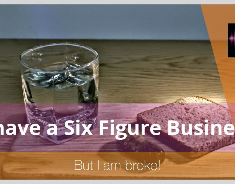 FFS24:Six Figure Business: But I am Broke (I live paycheque to paycheck)