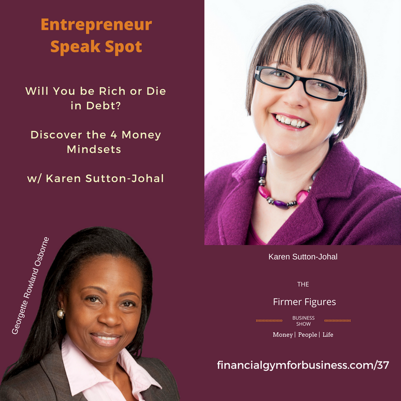 FFS37:Will You be Rich or Die in Debt? Discover the 4 Money Mindsets w/ Karen Sutton-Johal