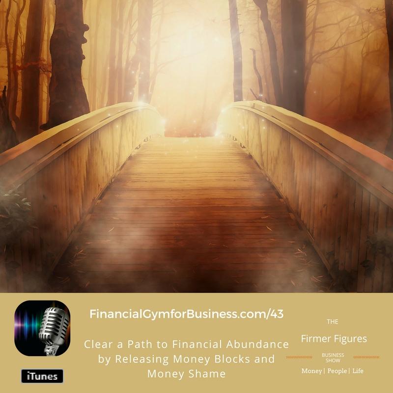FFS43-Clear a Path to Financial Abundance by Releasing Money Blocks & Money Shame