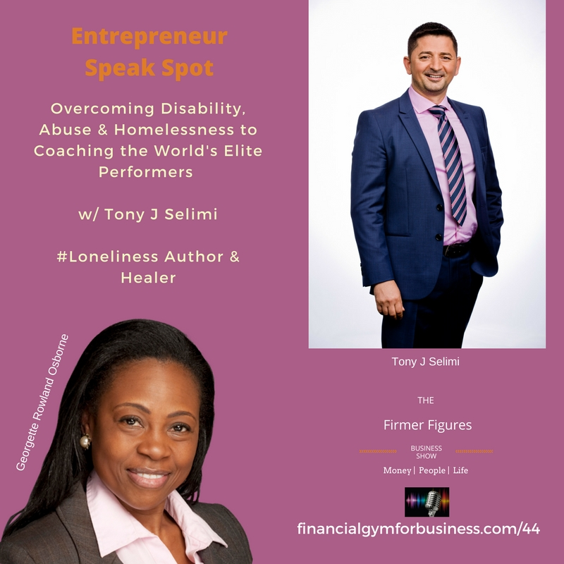 FFS44-Overcoming Abuse, Disability & Homelessness to Coaching the World's Elite w Tony J Selimi