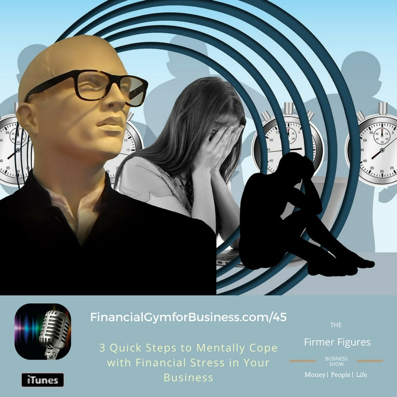 FFS45-3 Quick Steps to Mentally Cope with Financial Stress in Your Business